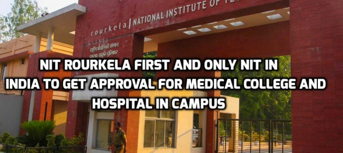 NIT Rourkela becomes first and only NIT in India right now to get approval for medical college and hospital in campus